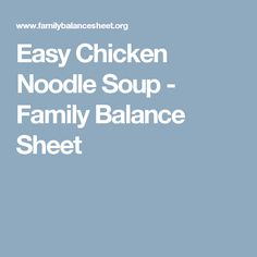 Easy Chicken Noodle Soup - Family Balance Sheet