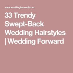 33 Trendy Swept-Back Wedding Hairstyles | Wedding Forward