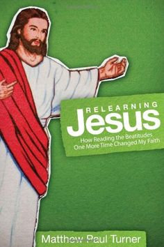 Relearning Jesus: How Reading the Beatitudes One More Time Changed My Faith by Matthew Paul Turner,http://www.amazon.com/dp/B00394DHNG/ref=cm_sw_r_pi_dp_6Sa-sb1KQD7DVK19