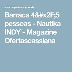 Barraca 4/5 pessoas - Nautika INDY - Magazine Ofertascassiana