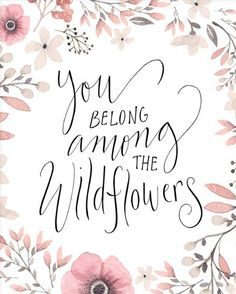 "Floral Art Print ~ ""You Belong Among The Wildflowers"" Handlettering Calligraphy Printable Quote, 8x10 Inspirational Quotes Wall Art"