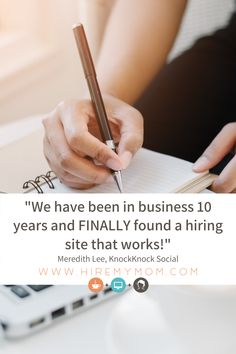 """""""HireMyMom was recommended from another business owner. We had very little success on other sites for hiring, so we thought we would try something new. And we have been incredibly impressed! HireMyMom connects you with a high caliber of extremely skilled and qualified candidates! We have been in business 10 years….. and FINALLY found a hiring site that works!"""" Meredith Lee, KnockKnock Social Home Based Business, Over The Years, 10 Years, It Works, Success, Learning, Studying, Teaching, Education"""