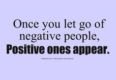 Once you let go of negative people. Positive ones appear.