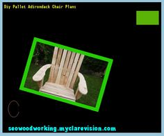 Diy Pallet Adirondack Chair Plans 154445 - Woodworking Plans and Projects!