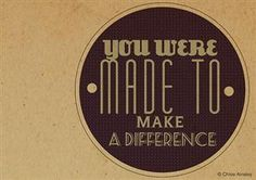 you were made to.