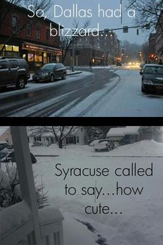 Laughing at other cities when they complain about snow. 49 Things People From Upstate New York Love