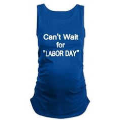 Cant Wait For Labor Day 3 Maternity Tank Top
