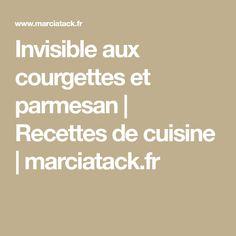 Invisible aux courgettes et parmesan | Recettes de cuisine | marciatack.fr