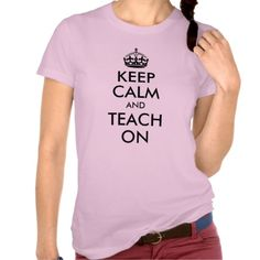 Keep Calm and Teach On Shirts