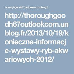 http://thoroughgoodh67outlookcom.unblog.fr/2013/10/19/konieczne-informacje-wystawy-ryb-akwariowych-2012/