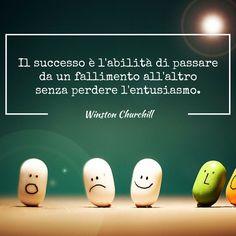 Il #successo è l'abilità di passare da un #fallimento all'altro senza perdere #entusiasmo. #aforismi #quotes