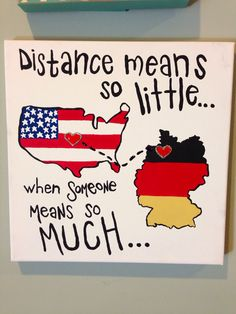 """""""Distance means so little when someone means so much"""" but would do Missouri and California for when the boyfriend is stationed there for the marine corps"""