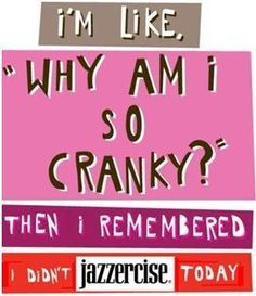 "I'm Like ""Why Am I So Cranky?"" Then I Remembered I Didn't Jazzercise Today!  Come visit Lakes Area Jazzercise in Walled Lake, MI and dance your way to a better body!  Feel free to call (248) 722-4095 or visit our website www.jazzercise.com to find out more information!"