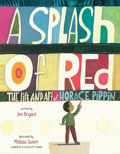 A Splash of Red: The Life and Art of Horace Pippin by Jen Bryant, illustrated by Melissa Sweet. Presents an illustrated introduction to the life and work of artist Horace Pippin. Melissa Sweet, Diego Rivera, Art Books For Kids, Childrens Books, Kid Books, Tween Books, Baby Books, Henri Matisse, Kandinsky