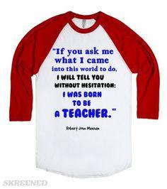 I was born to be a teacher. | I was born to be a teacher. #Skreened