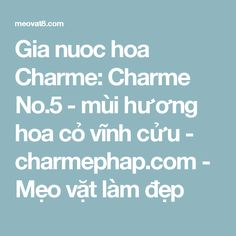 Gia nuoc hoa Charme: Charme No.5 - mùi hương hoa cỏ vĩnh cửu - charmephap.com - Mẹo vặt làm đẹp