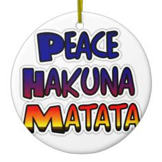Peace Hakuna Matata Gifts Products Ornaments #Peace #Hakuna #Matata #Gifts #Products #personalized #ceramic #ornament.