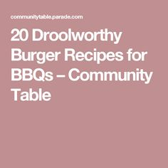 20 Droolworthy Burger Recipes for BBQs – Community Table Patties Recipe, Hamburger Patties, Snack Bar, Burger Recipes, Grilling, Community, Snacks, Dinner, Table