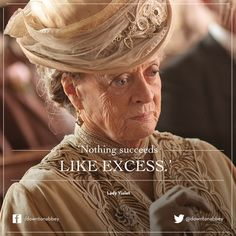"""""""Nothing succeeds like excess."""" ~Lady Violet #downtonabbey"""