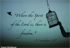 """Where the Spirit of the Lord is, there is freedom."" -2 Corinthians 3:17"