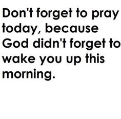 Don't forget to pray today