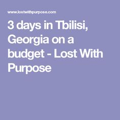 3 days in Tbilisi, Georgia on a budget - Lost With Purpose