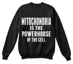 Mitochondria Is The Powerhouse Of The Cell Black Sweatshirt Front