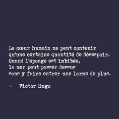 """""""The human heart . can contain only a limited amount of despair. Once the sponge is saturated, the sea can pass over it without another drop entering - Victor Hugo Some Quotes, Words Quotes, Best Quotes, Sayings, Drama Quotes, Citations Victor Hugo, Victor Hugo Quotes, Les Miserables Quotes, Plus Belle Citation"""
