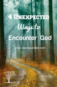 4 Unexpected Ways to Encounter God in Hard Times - Stacey Pardoe
