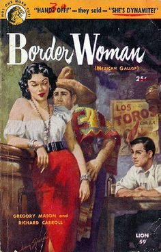 Border Woman (pre. pubbed as Mexican Gallop) (Lion 59) 1951 AUTHOR: Gregory Mason; Richard Carroll ARTIST: Harry Schaare by Hang Fire Books, via Flickr
