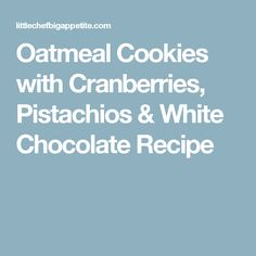Oatmeal Cookies with Cranberries, Pistachios & White Chocolate Recipe
