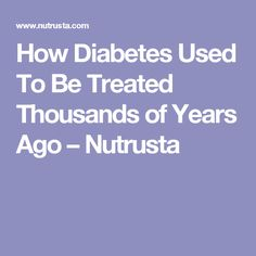 How Diabetes Used To Be Treated Thousands of Years Ago – Nutrusta