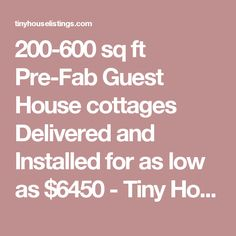 200-600 sq ft Pre-Fab Guest House cottages Delivered and Installed for as low as $6450 - Tiny House Listings