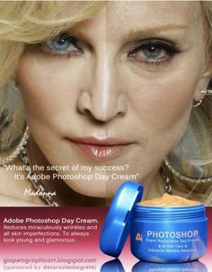 Madonna bought the photoshop daycream.