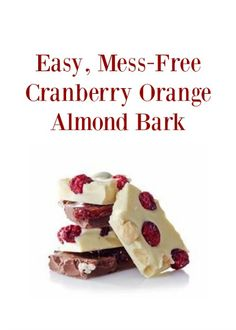 Easy, Mess-Free Cranberry Orange Almond Bark Recipe: Perfect for the Holidays!
