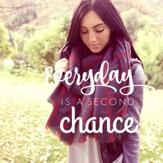 Everyday is a second chance~