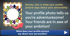 You are really an extraordinary and wonderful person. Isn't it amazing how well your profile photo matches your personality? We are a little surprised too. But one thing is clear: You are simply unique