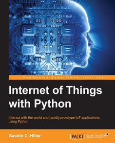 """Read """"Internet of Things with Python"""" by Gaston C. Hillar available from Rakuten Kobo. Interact with the world and rapidly prototype IoT applications using Python About This Book Rapidly prototype even comp. Basic Programming, Python Programming, Programming Languages, Computer Programming, Computer Science, Iot Projects, Computer Projects, Internet Settings, Software"""