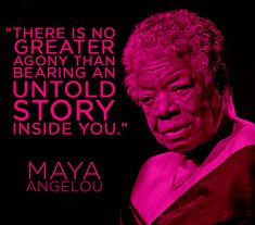 """There is no greater agony than bearing an untold story inside you."" Maya Angelou 24 Quotes That Will Inspire You To Write More"