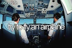 Try to fly an airplane #bucketlist Does it count if my Dad was the pilot and I sat in his lap?