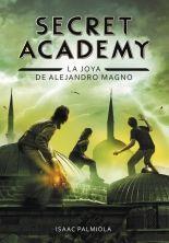 """Secret Academy 2. La joya de Alejandro Magno"", Isaac Palmiola"