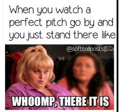 Bahahahaha my two favorite things softball and Pitch Perfect!!