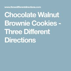 Chocolate Walnut Brownie Cookies - Three Different Directions