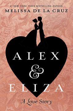 Alex and Eliza by Melissa de la Cruz (My Review) - The story of Alexander and Eliza Hamilton, in YA form. Based on the preview, I kind of adore it.