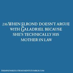 Awkward LotR moments. The things you miss when you didn't read the books! For instance, how many people knew that Elrond raised Aragorn in Rivendell?