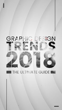 Graphic Design Trends 2018: The Ultimate Guide #graphicmama
