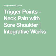 Trigger Points - Neck Pain with Sore Shoulder   Integrative Works
