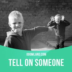 """Tell on someone"" means ""to report someone's bad behavior"".  Example: Stop hitting me or I'm telling mom on you."