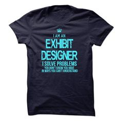 I Am An Exhibit Designer T Shirts, Hoodies. Get it now ==► https://www.sunfrog.com/LifeStyle/I-Am-An-Exhibit-Designer-48250285-Guys.html?57074 $22.99