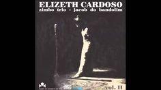 Elizeth Cardoso, Zimbo Trio e Jacob do Bandolim - Ao Vivo... Vol. 2 (196...